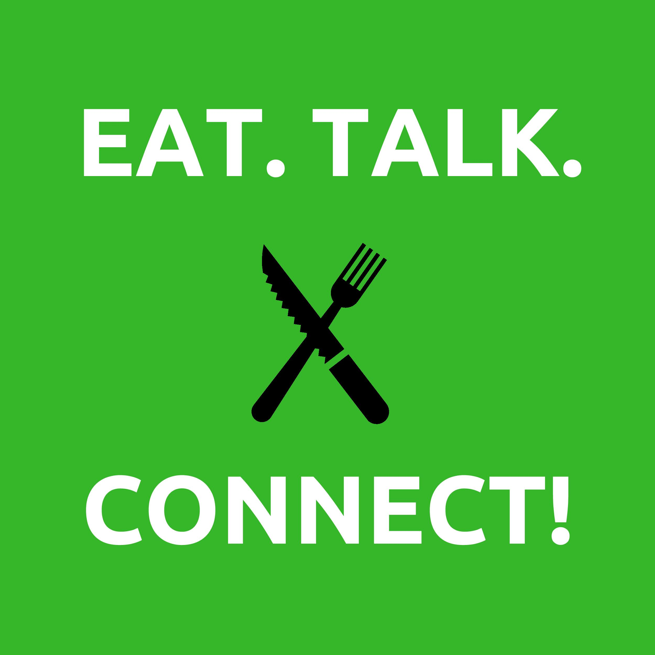 Eat. Talk. Connect!